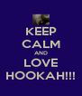 KEEP CALM AND LOVE HOOKAH!!! - Personalised Poster A4 size