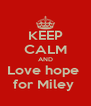 KEEP CALM AND Love hope  for Miley  - Personalised Poster A4 size