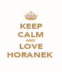 KEEP CALM AND LOVE HORANEK  - Personalised Poster A4 size