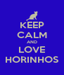 KEEP CALM AND LOVE HORINHOS - Personalised Poster A4 size