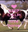 KEEP CALM AND love horse - Personalised Poster A4 size