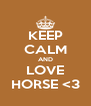KEEP CALM AND LOVE HORSE <3 - Personalised Poster A4 size