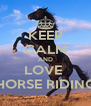 KEEP CALM AND LOVE  HORSE RIDING - Personalised Poster A4 size