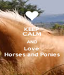 KEEP CALM AND Love Horses and Ponies - Personalised Poster A4 size