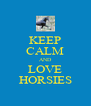 KEEP CALM AND LOVE HORSIES - Personalised Poster A4 size