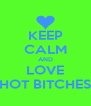 KEEP CALM AND LOVE HOT BITCHES - Personalised Poster A4 size