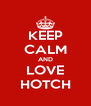 KEEP CALM AND LOVE HOTCH - Personalised Poster A4 size