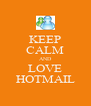 KEEP CALM AND LOVE HOTMAIL - Personalised Poster A4 size