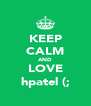 KEEP CALM AND LOVE hpatel (; - Personalised Poster A4 size