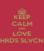 KEEP CALM AND LOVE HRDS SLVCN - Personalised Poster A4 size