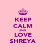 KEEP CALM AND LOVE $HREYA - Personalised Poster A4 size