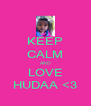KEEP CALM AND LOVE HUDAA <3 - Personalised Poster A4 size