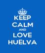 KEEP CALM AND LOVE HUELVA - Personalised Poster A4 size
