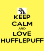 KEEP CALM AND LOVE HUFFLEPUFF - Personalised Poster A4 size