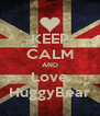 KEEP CALM AND Love HuggyBear - Personalised Poster A4 size