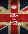 KEEP CALM AND LOVE HUGH GRANT - Personalised Poster A4 size