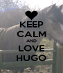 KEEP CALM AND LOVE HUGO - Personalised Poster A4 size