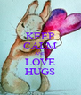 KEEP CALM AND LOVE HUGS - Personalised Poster A4 size