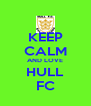 KEEP CALM AND LOVE HULL FC - Personalised Poster A4 size