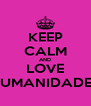 KEEP CALM AND LOVE HUMANIDADES - Personalised Poster A4 size