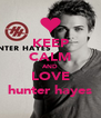 KEEP CALM AND LOVE hunter hayes - Personalised Poster A4 size