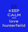 KEEP CALM AND love hunterfeild - Personalised Poster A4 size