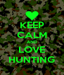 KEEP CALM AND LOVE HUNTING - Personalised Poster A4 size