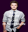 KEEP CALM AND LOVE HUTCHERSON - Personalised Poster A4 size