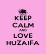 KEEP CALM AND LOVE HUZAIFA - Personalised Poster A4 size
