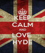 KEEP CALM AND LOVE  HYDE - Personalised Poster A4 size