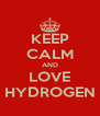 KEEP CALM AND LOVE HYDROGEN - Personalised Poster A4 size
