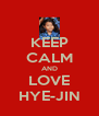 KEEP CALM AND LOVE HYE-JIN - Personalised Poster A4 size