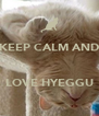 KEEP CALM AND    LOVE HYEGGU - Personalised Poster A4 size