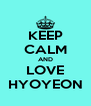 KEEP CALM AND LOVE HYOYEON - Personalised Poster A4 size