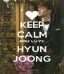 KEEP CALM AND LOVE HYUN JOONG - Personalised Poster A4 size