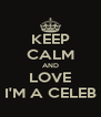 KEEP CALM AND LOVE I'M A CELEB - Personalised Poster A4 size