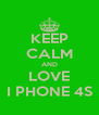 KEEP CALM AND LOVE I PHONE 4S - Personalised Poster A4 size