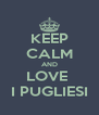 KEEP CALM AND LOVE  I PUGLIESI - Personalised Poster A4 size