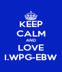 KEEP CALM AND LOVE I.WPG-EBW - Personalised Poster A4 size