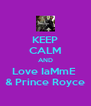 KEEP CALM AND Love IaMmE  & Prince Royce - Personalised Poster A4 size