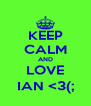 KEEP CALM AND LOVE IAN <3(; - Personalised Poster A4 size