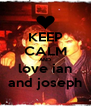 KEEP CALM AND love ian and joseph - Personalised Poster A4 size