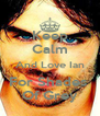 Keep Calm And Love Ian For Shades  Of Grey - Personalised Poster A4 size