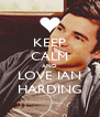 KEEP CALM AND LOVE IAN HARDING - Personalised Poster A4 size