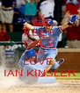 KEEP CALM AND LOVE  IAN KINSLER - Personalised Poster A4 size