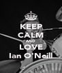 KEEP CALM AND LOVE Ian O'Neill - Personalised Poster A4 size