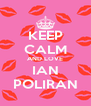 KEEP CALM AND LOVE IAN POLIRAN - Personalised Poster A4 size