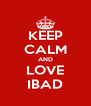 KEEP CALM AND LOVE IBAD - Personalised Poster A4 size