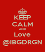 KEEP CALM AND Love @IBGDRGN - Personalised Poster A4 size
