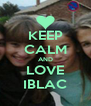 KEEP CALM AND LOVE IBLAC - Personalised Poster A4 size